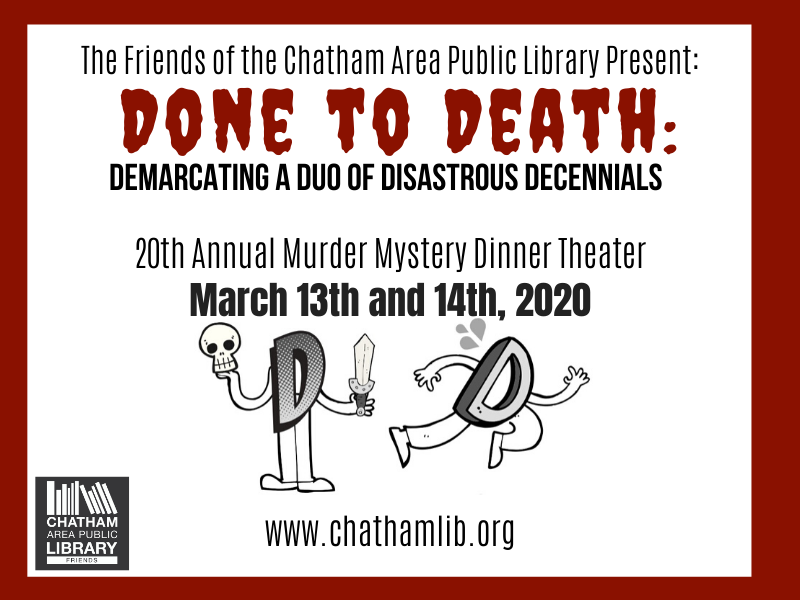 The Friends of the Chatham Area Public Library Present the 20th Annual Murder Mystery Dinner Theater Fundraiser - Done to Death: Demarcating a Duo of Disastrous Decennials